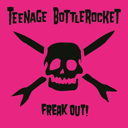 Teenage Bottlerocket – Freak Out!
