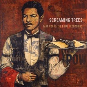 Screaming Trees – Last Words: The Final Recordings