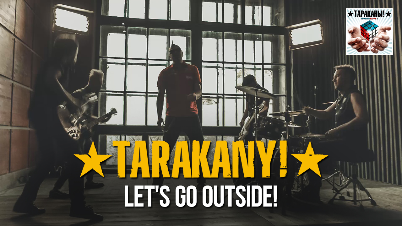 """""""Let's Go Outside!"""" – new video by Tarakany! from Russia"""