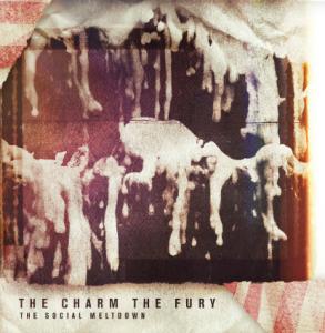 The Charm The Fury – The Social Meltdown