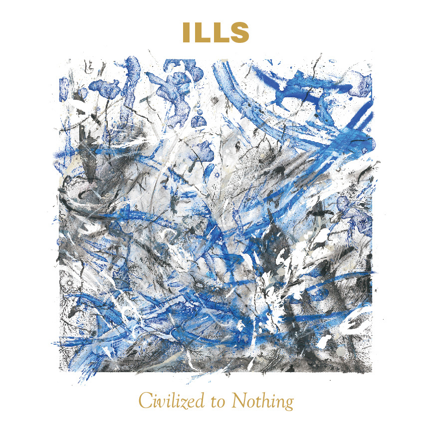 Ills – Civilized to Nothing LP 12.9.2014