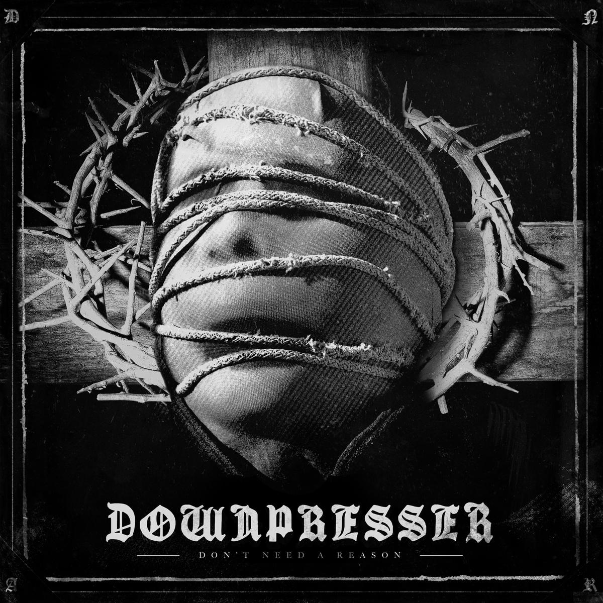 Downpresser – Don't Need A Reason