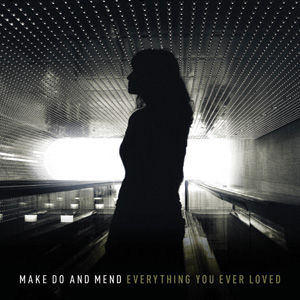Make Do And Mend – Everything You Ever Loved