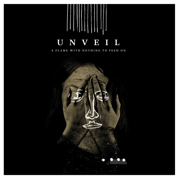 Unveil – A Flame With Nothing To Feed On